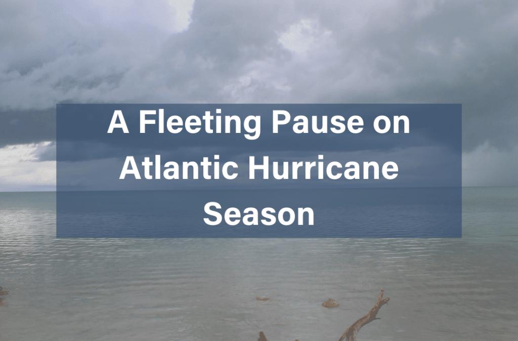A Fleeting Pause on Atlantic Hurricane Season